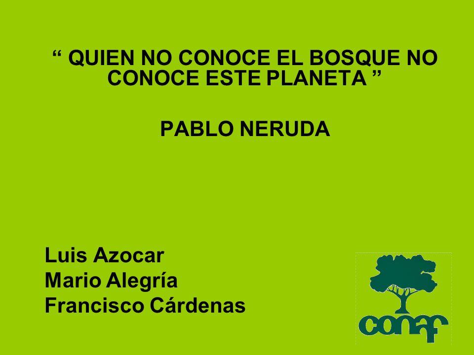 QUIEN NO CONOCE EL BOSQUE NO CONOCE ESTE PLANETA PABLO NERUDA Luis Azocar Mario Alegría Francisco Cárdenas