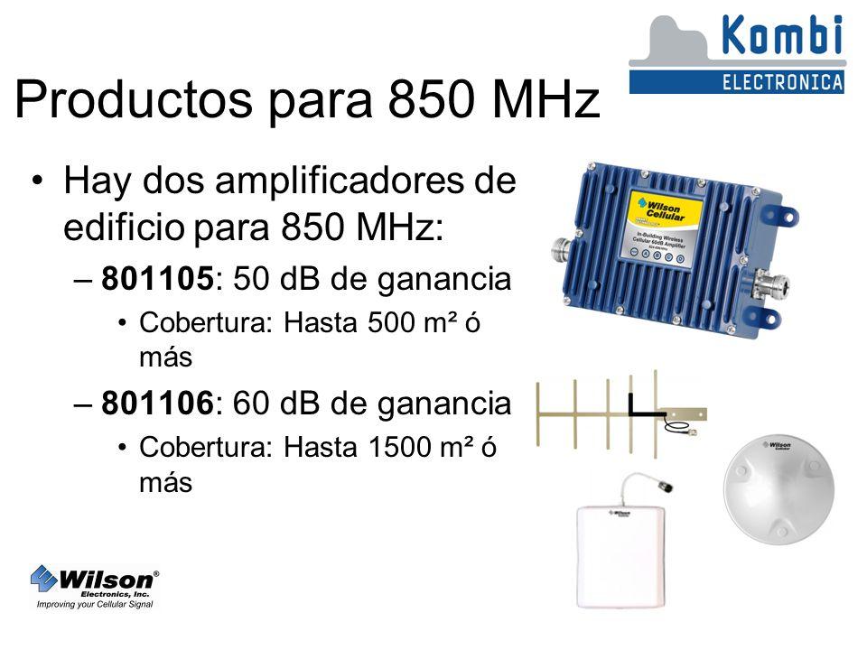 Productos para 850 MHz Hay dos amplificadores de edificio para 850 MHz: –801105: 50 dB de ganancia Cobertura: Hasta 500 m² ó más –801106: 60 dB de ganancia Cobertura: Hasta 1500 m² ó más