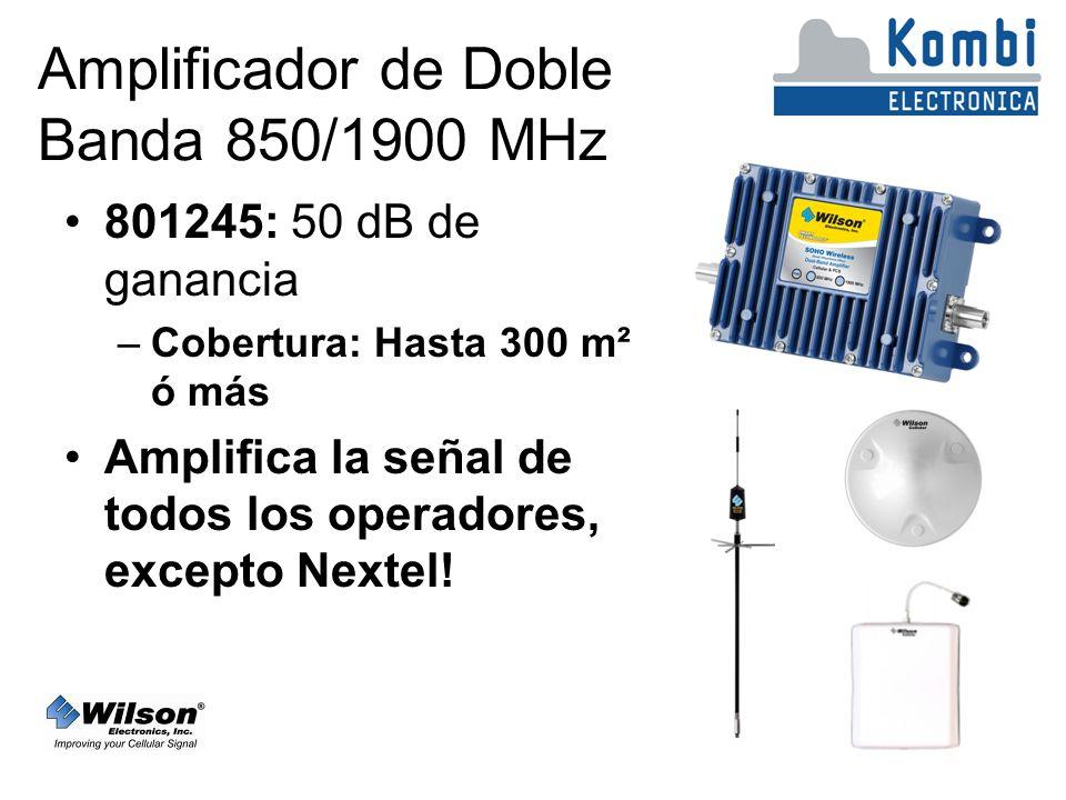 Amplificador de Doble Banda 850/1900 MHz 801245: 50 dB de ganancia –Cobertura: Hasta 300 m² ó más Amplifica la señal de todos los operadores, excepto Nextel!