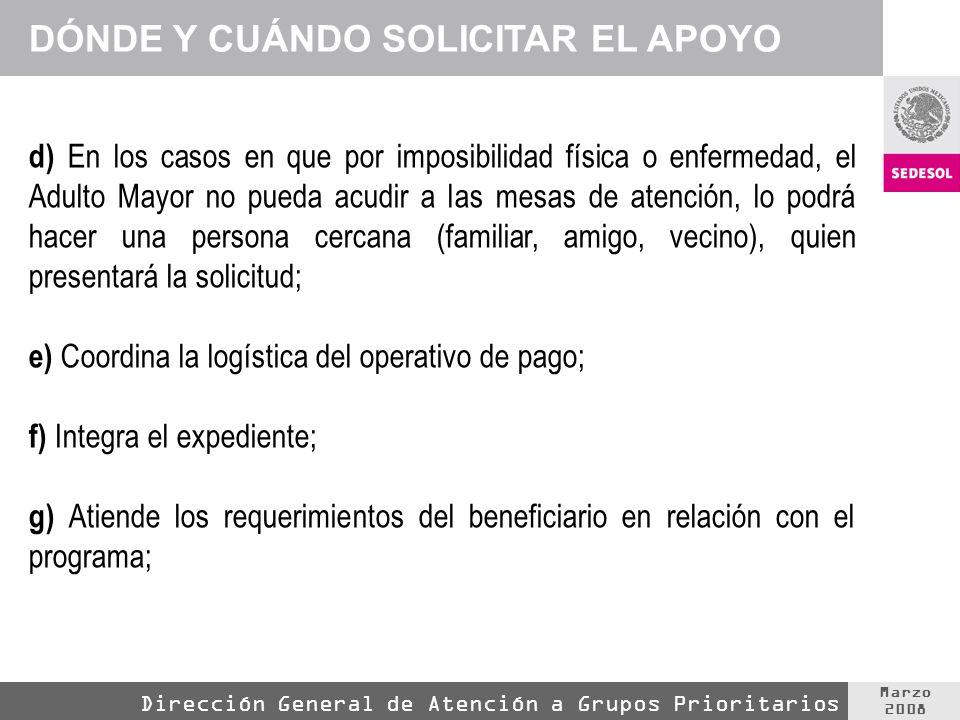 Marzo 2008 Dirección General de Atención a Grupos Prioritarios d) En los casos en que por imposibilidad física o enfermedad, el Adulto Mayor no pueda