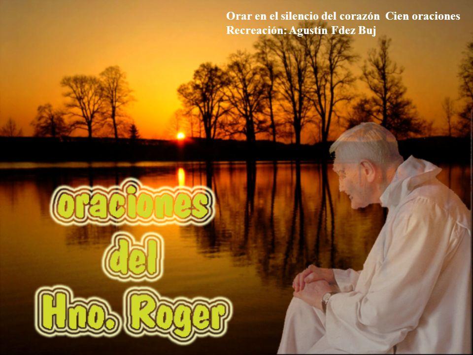 Orar en el silencio del corazón Cien oraciones Recreación: Agustín Fdez Buj