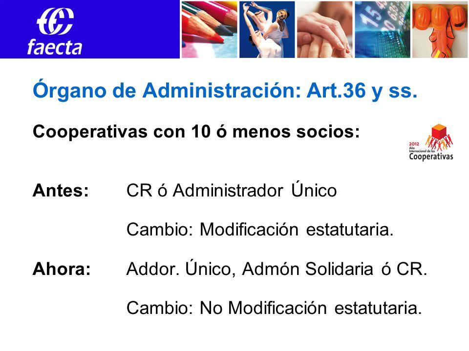 Órgano de Administración: Art.36 y ss. Cooperativas con 10 ó menos socios: Antes:CR ó Administrador Único Cambio: Modificación estatutaria. Ahora:Addo