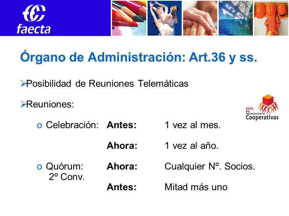 Órgano de Administración: Art.36 y ss. Posibilidad de Reuniones Telemáticas Reuniones: oCelebración:Antes:1 vez al mes. Ahora: 1 vez al año. oQuórum: