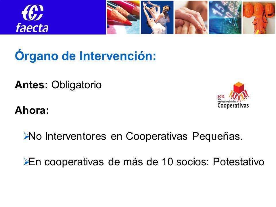 Órgano de Intervención: Antes: Obligatorio Ahora: No Interventores en Cooperativas Pequeñas. En cooperativas de más de 10 socios: Potestativo