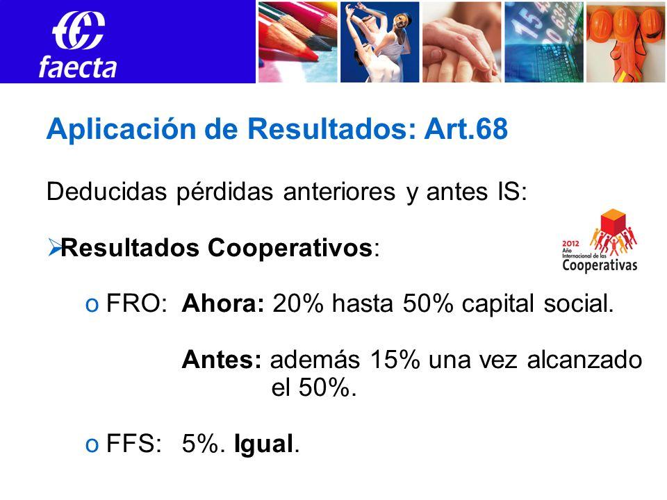 Aplicación de Resultados: Art.68 Deducidas pérdidas anteriores y antes IS: Resultados Cooperativos: oFRO:Ahora: 20% hasta 50% capital social. Antes: a