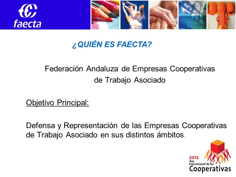 Federación Andaluza de Empresas Cooperativas de Trabajo Asociado Objetivo Principal: Defensa y Representación de las Empresas Cooperativas de Trabajo Asociado en sus distintos ámbitos.