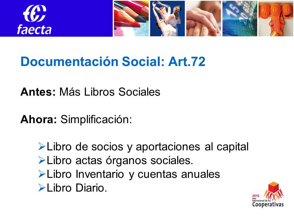 Documentación Social: Art.72 Antes: Más Libros Sociales Ahora: Simplificación: Libro de socios y aportaciones al capital Libro actas órganos sociales.