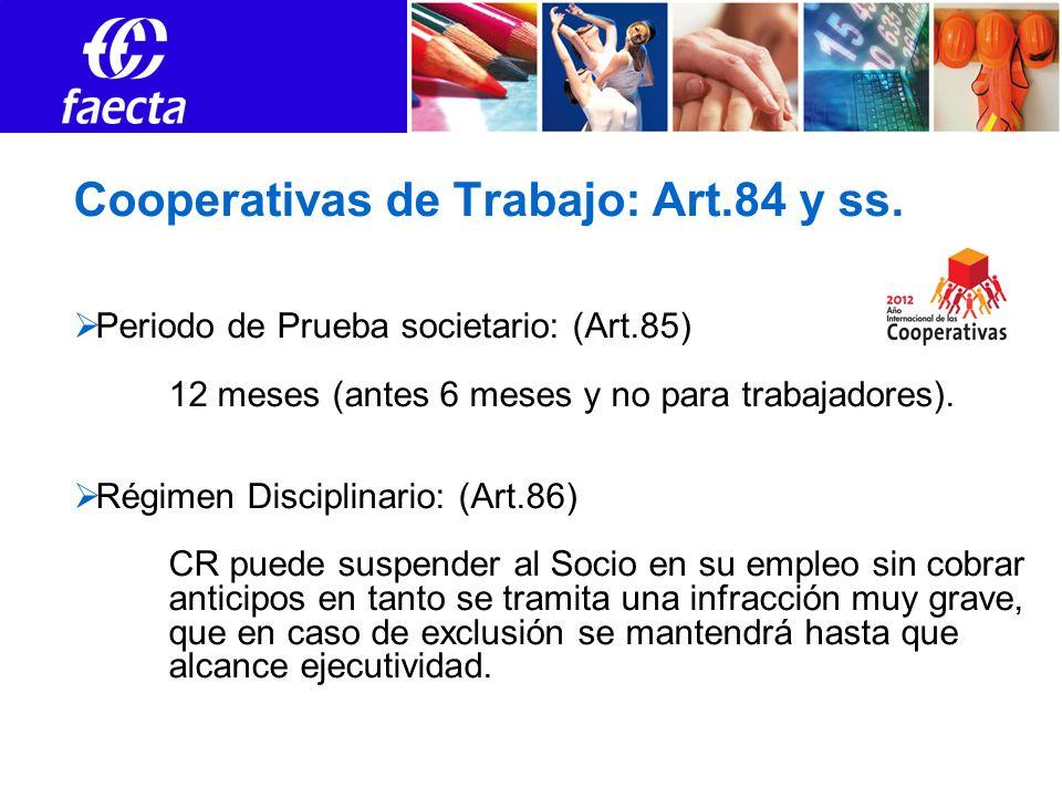 Cooperativas de Trabajo: Art.84 y ss. Periodo de Prueba societario: (Art.85) 12 meses (antes 6 meses y no para trabajadores). Régimen Disciplinario: (