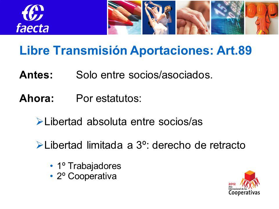 Libre Transmisión Aportaciones: Art.89 Antes: Solo entre socios/asociados. Ahora:Por estatutos: Libertad absoluta entre socios/as Libertad limitada a