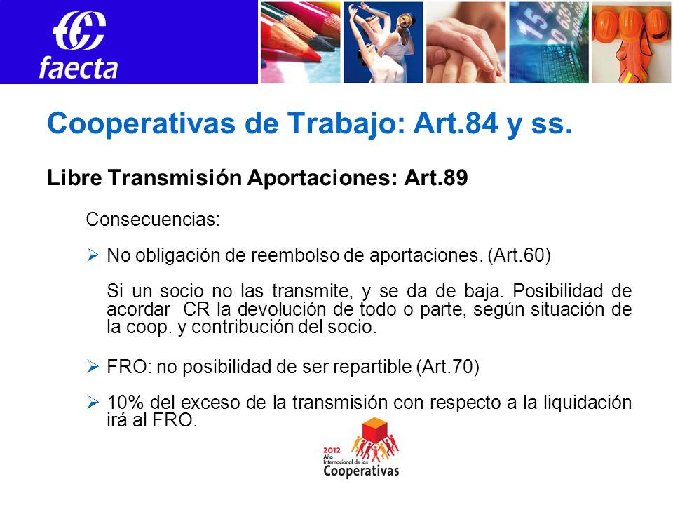 Cooperativas de Trabajo: Art.84 y ss. Libre Transmisión Aportaciones: Art.89 Consecuencias: No obligación de reembolso de aportaciones. (Art.60) Si un