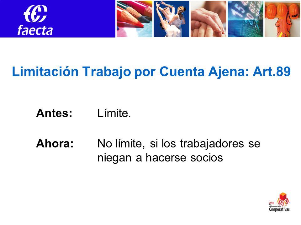 Limitación Trabajo por Cuenta Ajena: Art.89 Antes: Límite. Ahora: No límite, si los trabajadores se niegan a hacerse socios