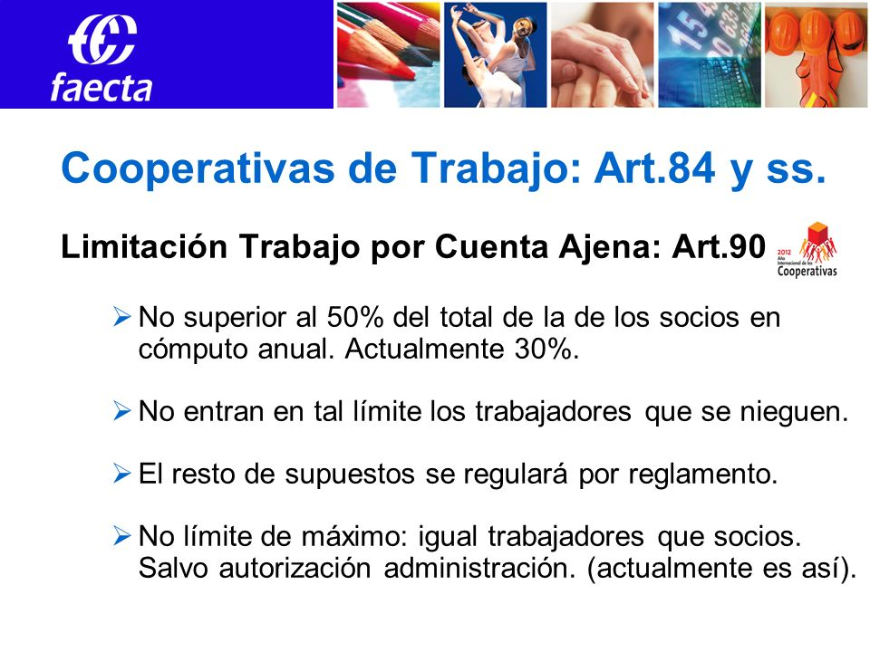 Cooperativas de Trabajo: Art.84 y ss. Limitación Trabajo por Cuenta Ajena: Art.90 No superior al 50% del total de la de los socios en cómputo anual. A