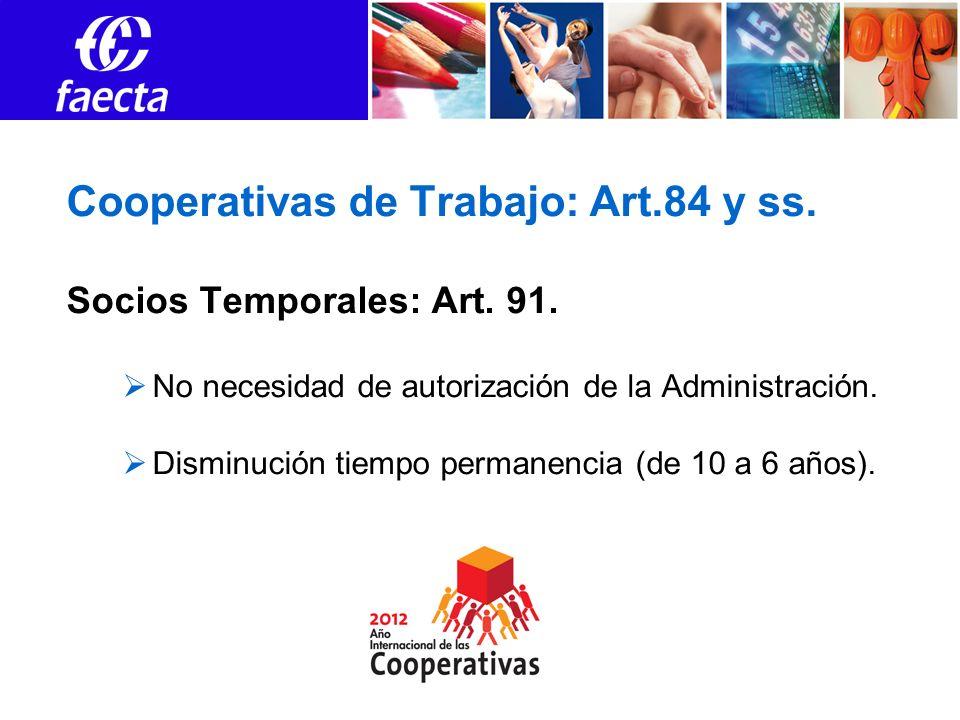 Cooperativas de Trabajo: Art.84 y ss. Socios Temporales: Art. 91. No necesidad de autorización de la Administración. Disminución tiempo permanencia (d