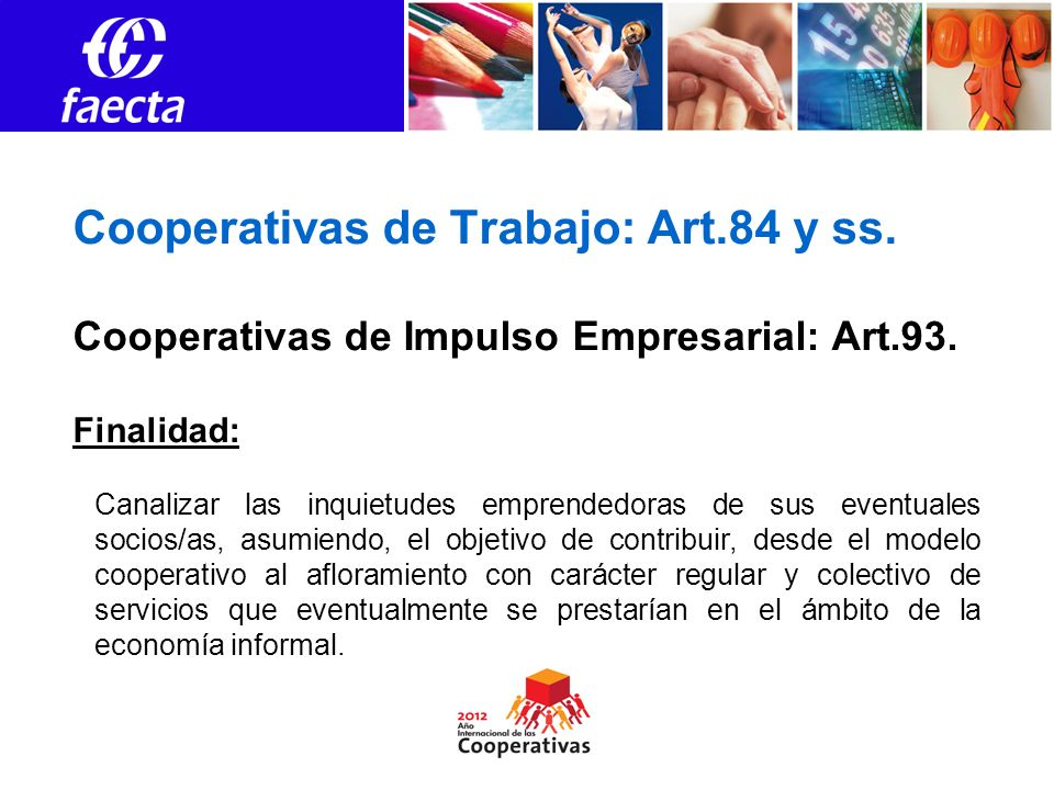 Cooperativas de Trabajo: Art.84 y ss. Cooperativas de Impulso Empresarial: Art.93. Finalidad: Canalizar las inquietudes emprendedoras de sus eventuale