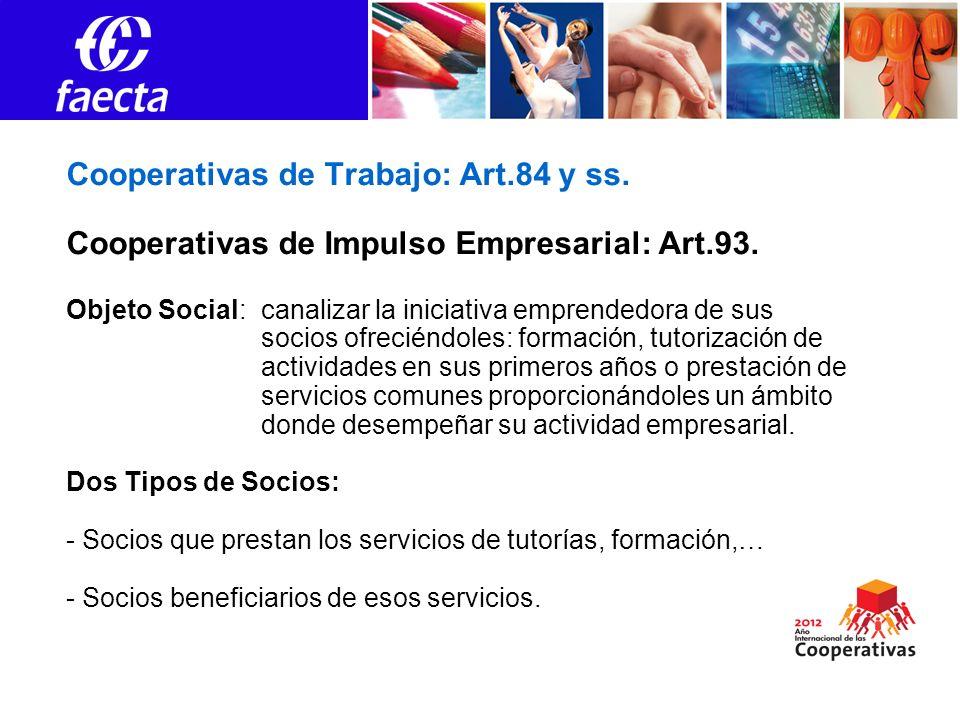 Cooperativas de Trabajo: Art.84 y ss. Cooperativas de Impulso Empresarial: Art.93. Objeto Social: canalizar la iniciativa emprendedora de sus socios o