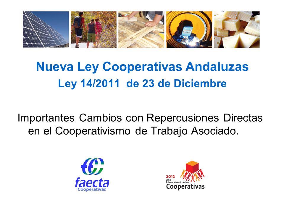 Nueva Ley Cooperativas Andaluzas Ley 14/2011 de 23 de Diciembre Importantes Cambios con Repercusiones Directas en el Cooperativismo de Trabajo Asociado.