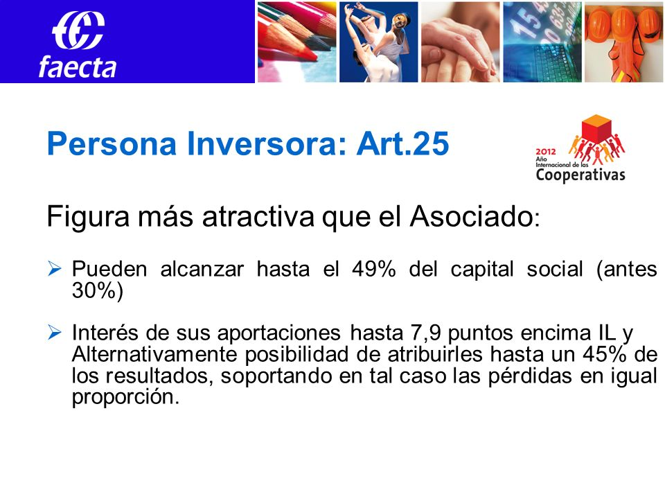 Persona Inversora: Art.25 Figura más atractiva que el Asociado : Pueden alcanzar hasta el 49% del capital social (antes 30%) Interés de sus aportacion