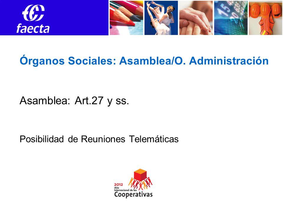 Órganos Sociales: Asamblea/O. Administración Asamblea: Art.27 y ss. Posibilidad de Reuniones Telemáticas