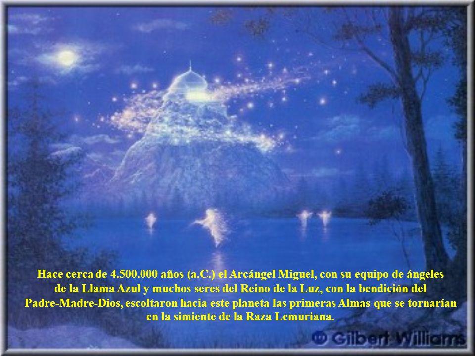 Hace cerca de 4.500.000 años (a.C.) el Arcángel Miguel, con su equipo de ángeles de la Llama Azul y muchos seres del Reino de la Luz, con la bendición del Padre-Madre-Dios, escoltaron hacia este planeta las primeras Almas que se tornarían en la simiente de la Raza Lemuriana.