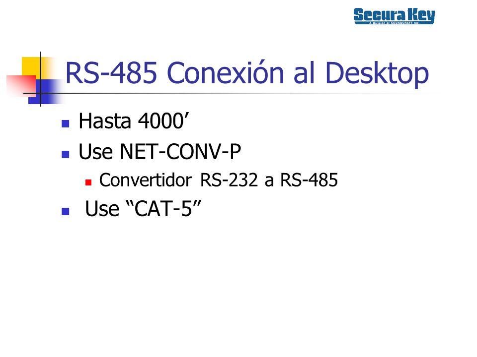 RS-485 Conexión al Desktop Hasta 4000 Use NET-CONV-P Convertidor RS-232 a RS-485 Use CAT-5