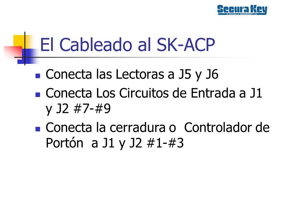 El Cableado al SK-ACP Conecta las Lectoras a J5 y J6 Conecta Los Circuitos de Entrada a J1 y J2 #7-#9 Conecta la cerradura o Controlador de Portón a J