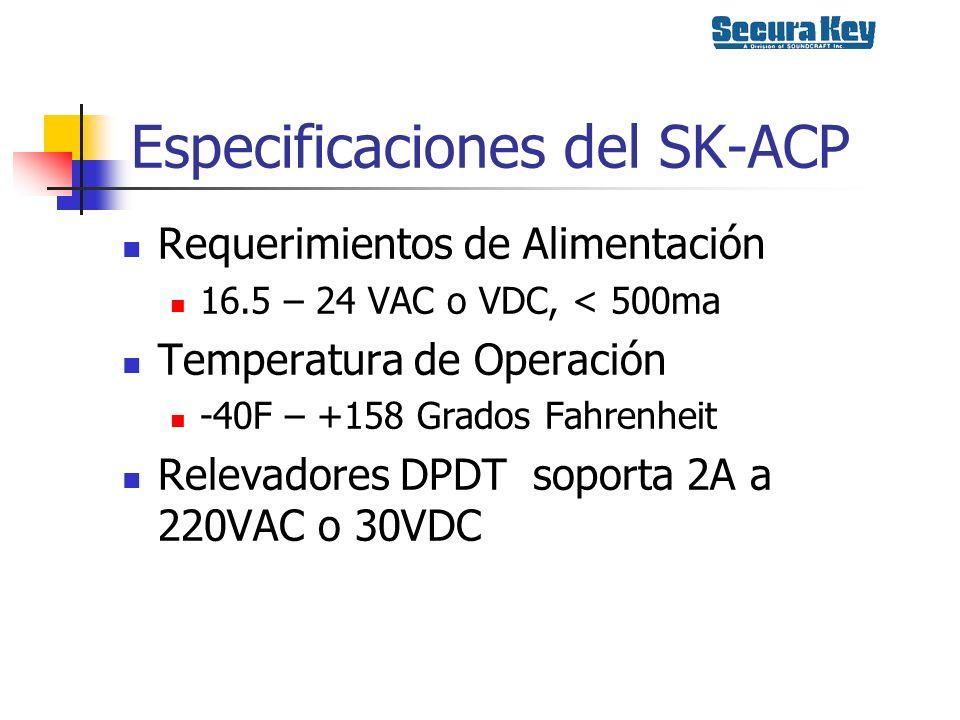 Especificaciones del SK-ACP Requerimientos de Alimentación 16.5 – 24 VAC o VDC, < 500ma Temperatura de Operación -40F – +158 Grados Fahrenheit Relevad