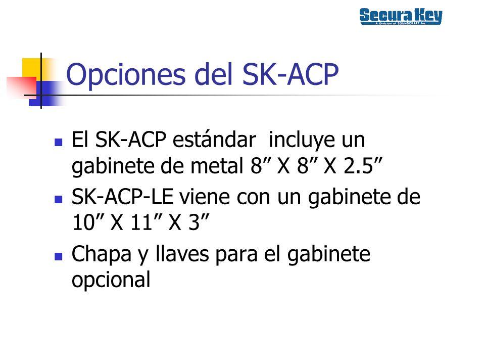 Opciones del SK-ACP El SK-ACP estándar incluye un gabinete de metal 8 X 8 X 2.5 SK-ACP-LE viene con un gabinete de 10 X 11 X 3 Chapa y llaves para el