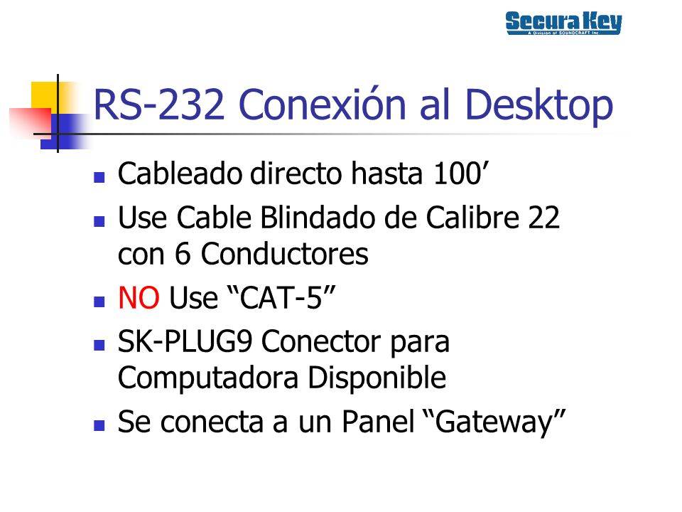 RS-232 Conexión al Desktop Cableado directo hasta 100 Use Cable Blindado de Calibre 22 con 6 Conductores NO Use CAT-5 SK-PLUG9 Conector para Computado