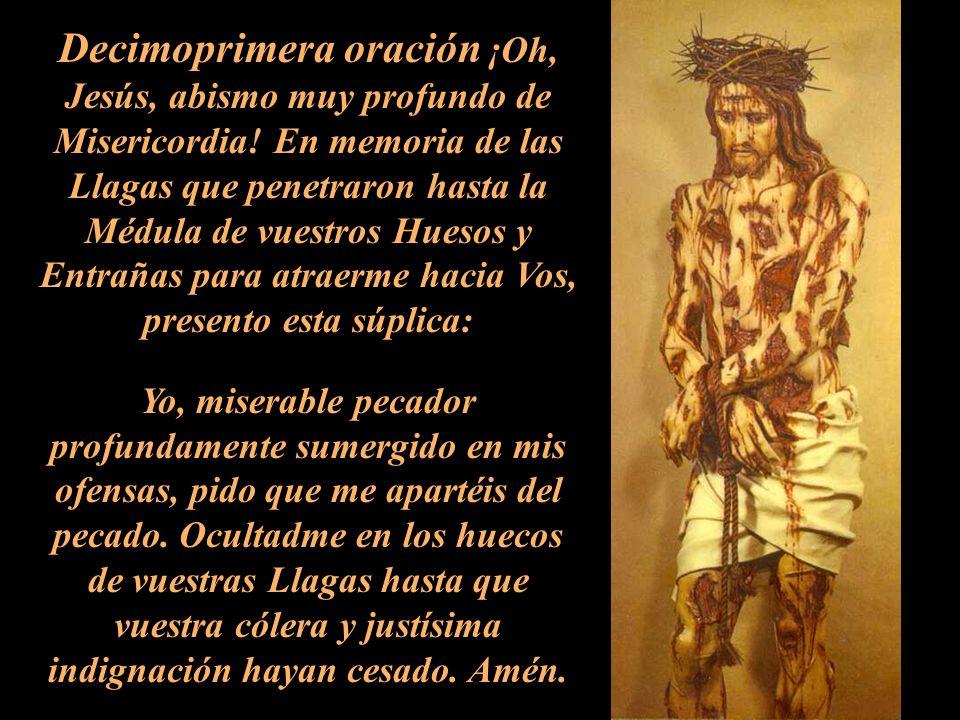 Decimoprimera oración ¡Oh, Jesús, abismo muy profundo de Misericordia! En memoria de las Llagas que penetraron hasta la Médula de vuestros Huesos y En