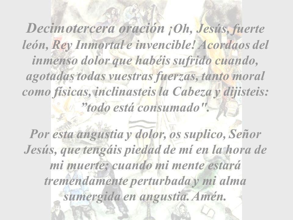 Decimotercera oración ¡Oh, Jesús, fuerte león, Rey Inmortal e invencible.