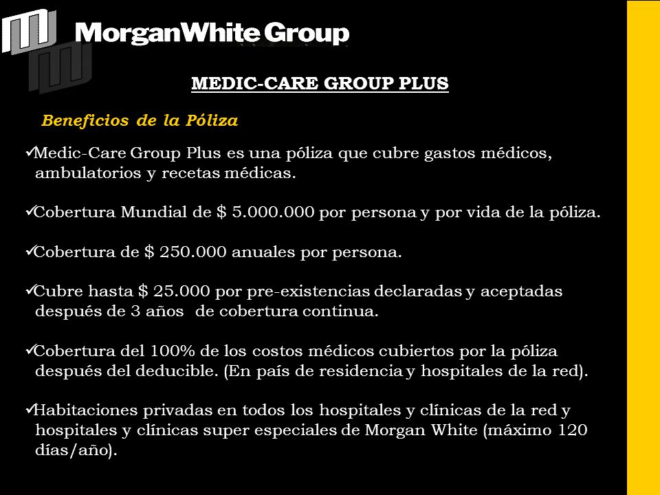 MEDIC-CARE GROUP PLUS Beneficios de la Póliza Medic-Care Group Plus es una póliza que cubre gastos médicos, ambulatorios y recetas médicas. Cobertura