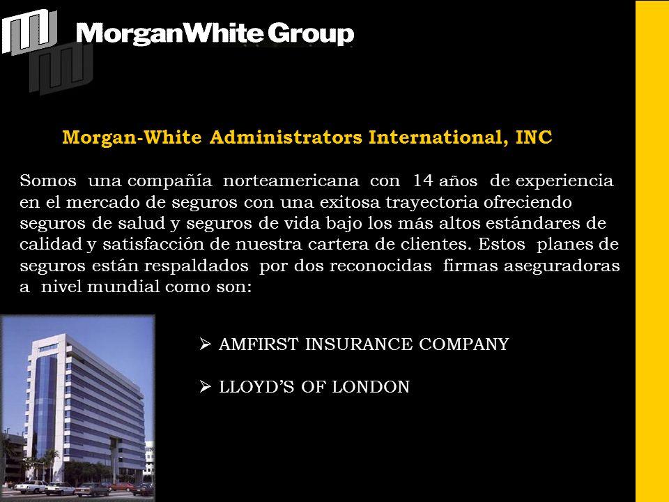Morgan-White Administrators International, INC Somos una compañía norteamericana con 14 años de experiencia en el mercado de seguros con una exitosa t