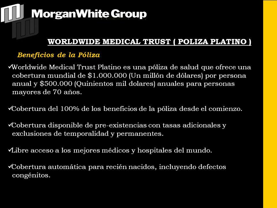 WORLDWIDE MEDICAL TRUST ( POLIZA PLATINO ) Worldwide Medical Trust Platino es una póliza de salud que ofrece una cobertura mundial de $1.000.000 (Un millón de dólares) por persona anual y $500.000 (Quinientos mil dolares) anuales para personas mayores de 70 años.