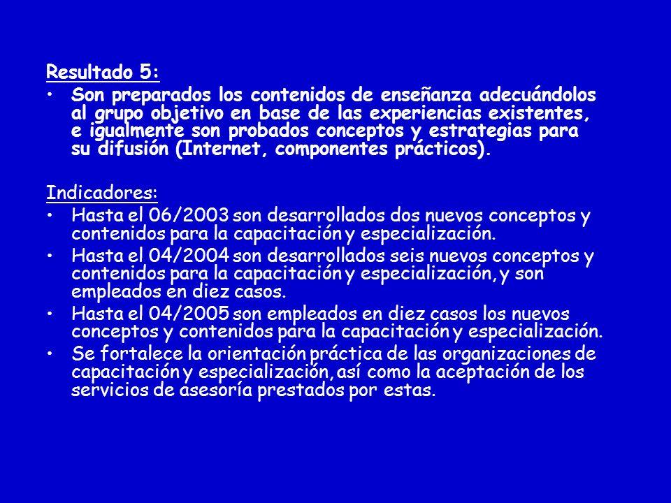 Resultado 5: Son preparados los contenidos de enseñanza adecuándolos al grupo objetivo en base de las experiencias existentes, e igualmente son probados conceptos y estrategias para su difusión (Internet, componentes prácticos).
