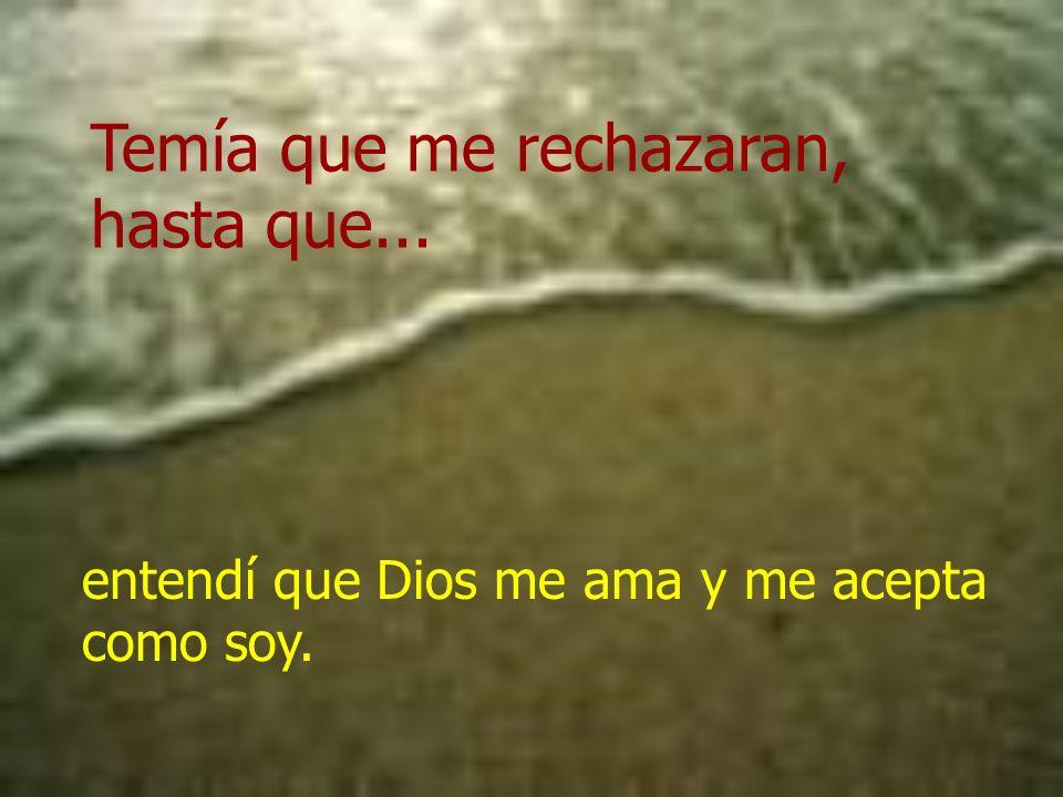 Temía que me rechazaran, hasta que... entendí que Dios me ama y me acepta como soy.
