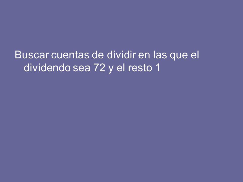 Buscar cuentas de dividir en las que el dividendo sea 72 y el resto 1