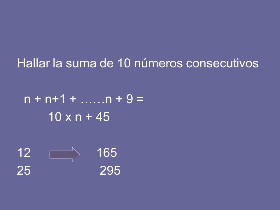 Hallar la suma de 10 números consecutivos n + n+1 + ……n + 9 = 10 x n + 45 12 165 25 295