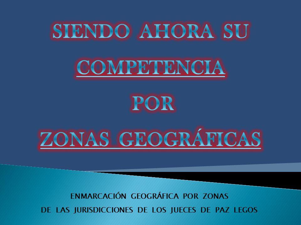 ENMARCACIÓN GEOGRÁFICA POR ZONAS DE LAS JURISDICCIONES DE LOS JUECES DE PAZ LEGOS 1º CIRCUNSCRIPCIÓN JUDICIAL: DEPARTAMENTO AYACUCHO ZONA ITINERANTE CON ASIENTO EN CANDELARIA ZONA QUINES ZONA LUJÁN ZONA SAN FRANCISCO
