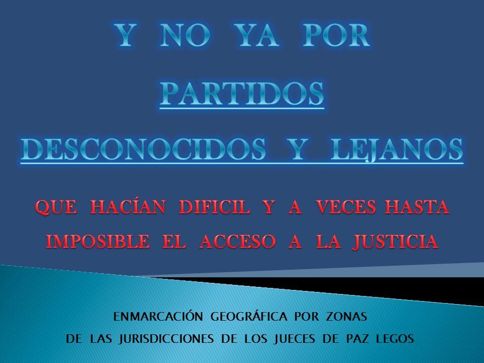 ENMARCACIÓN GEOGRÁFICA POR ZONAS DE LAS JURISDICCIONES DE LOS JUECES DE PAZ LEGOS 2º CIRCUNSCRIPCIÓN JUDICIAL: DEPARTAMENTO GRAL.