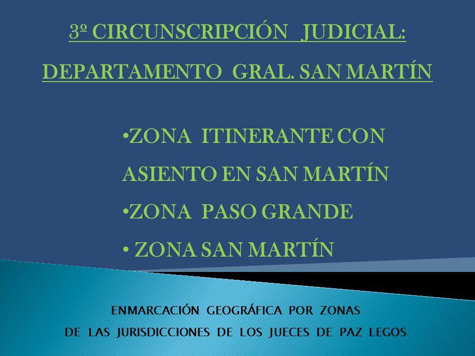 ENMARCACIÓN GEOGRÁFICA POR ZONAS DE LAS JURISDICCIONES DE LOS JUECES DE PAZ LEGOS 3º CIRCUNSCRIPCIÓN JUDICIAL: DEPARTAMENTO GRAL.