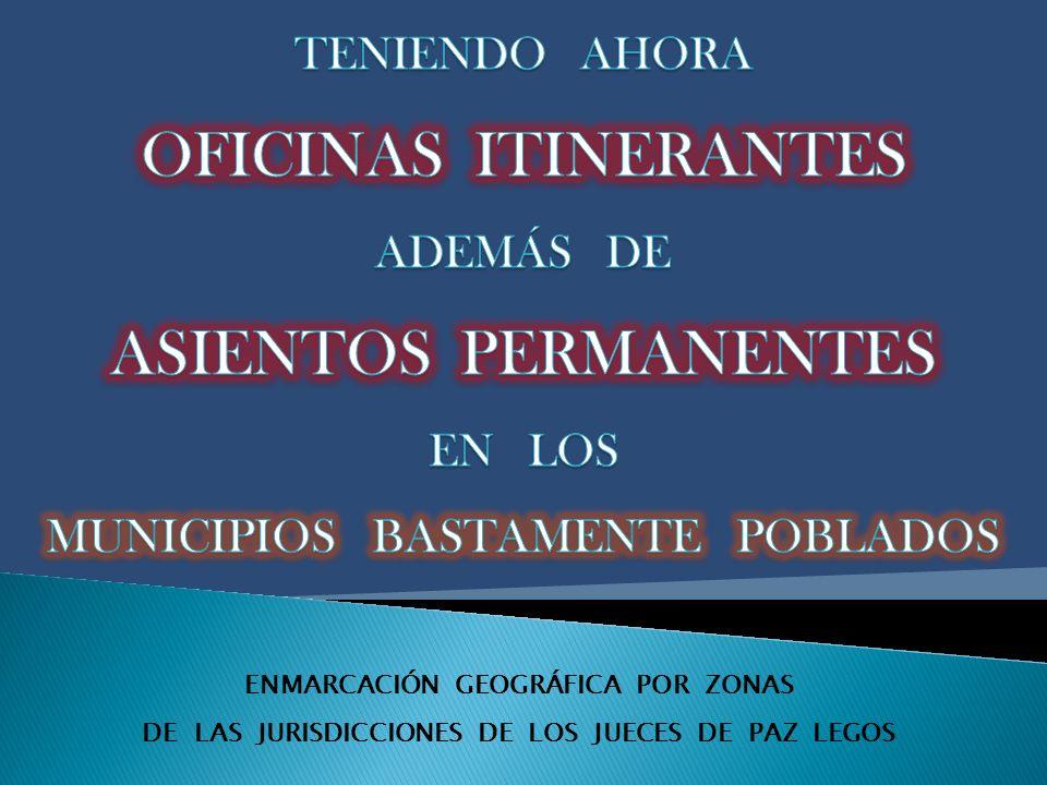ENMARCACIÓN GEOGRÁFICA POR ZONAS DE LAS JURISDICCIONES DE LOS JUECES DE PAZ LEGOS ZONA ITINERANTE CON ASIENTO EN CANDELARIA Por el límite norte y este del departamento Ayacucho hasta la coordenada 3528513.65,6453290.78; hasta la coordenada 3517808.11,6453546.62; por ruta nacional 79 hasta coordenada 3516634.90,6451419.28; hasta coordenada 3474870.06,6422217.49; por ruta nacional 20 hasta coordenada 3480572.78,6422047.37; desde coordenada 3479721.19,6408649.13 por límite sur de departamento Ayacucho y empalme ruta nacional 20 hasta coordenada 3390450.49,6418583.91; hasta coordenada 3390395.53,6420203.73; hasta coordenada 3385294.62,6419855.98; por ruta nacional 20 hasta intersección con límite departamental en coordenada 3376354.29,6424605.72; por límite oeste del departamento Ayacucho hasta el límite de inicio.