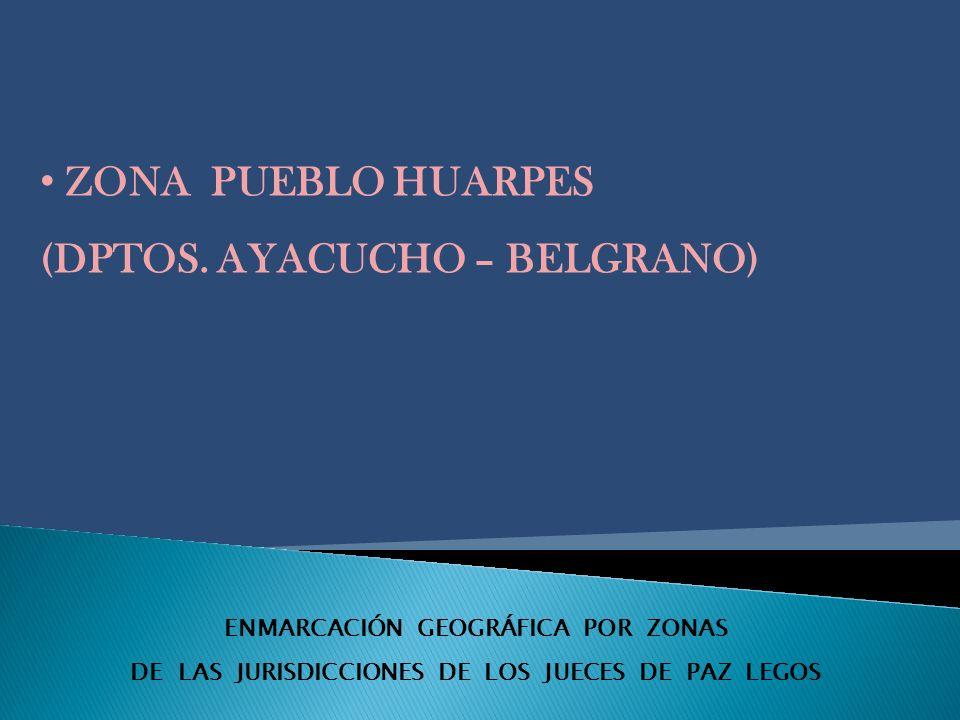 ENMARCACIÓN GEOGRÁFICA POR ZONAS DE LAS JURISDICCIONES DE LOS JUECES DE PAZ LEGOS ZONA PUEBLO HUARPES (DPTOS.