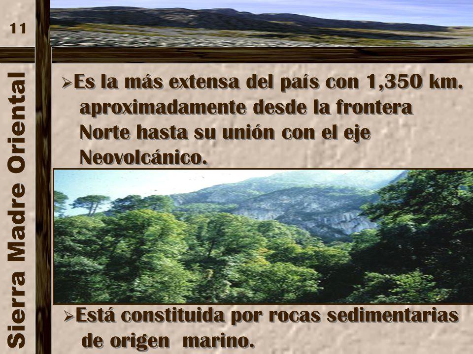 Sierra Madre Oriental Montañas más erosionadas que otras, ya que están sometidas a condiciones climáticas que así lo propician, tales como mayor canti