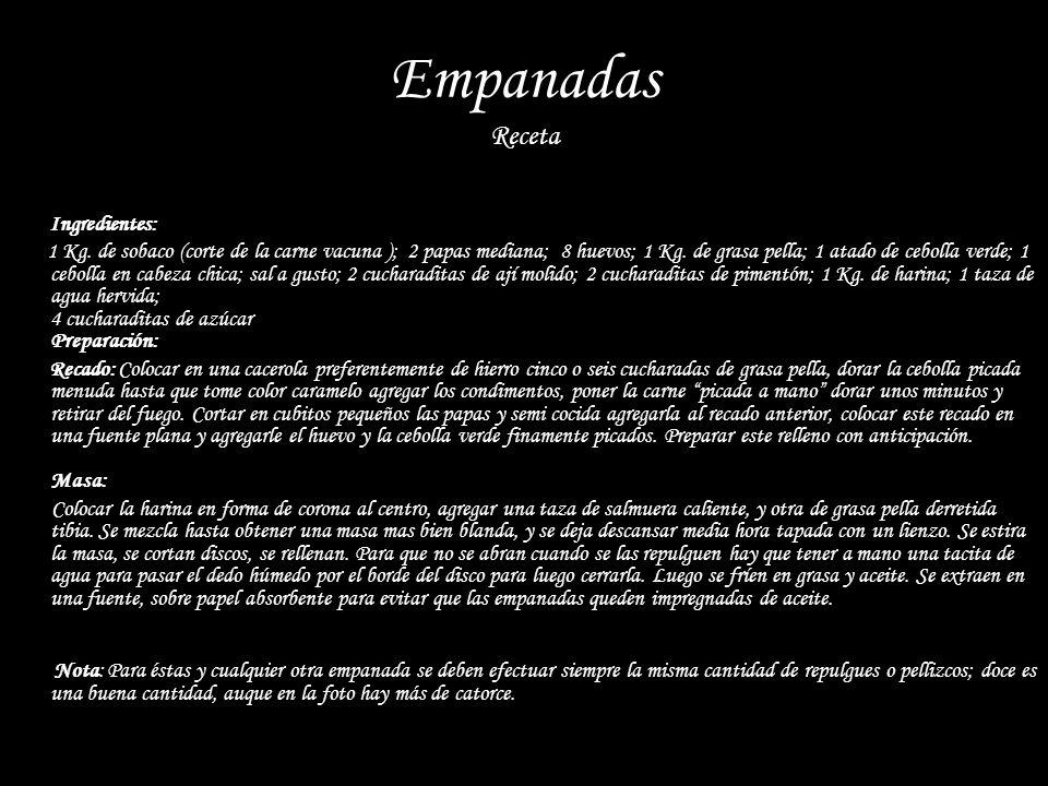 Empanadas Receta Ingredientes: 1 Kg. de sobaco (corte de la carne vacuna ); 2 papas mediana; 8 huevos; 1 Kg. de grasa pella; 1 atado de cebolla verde;