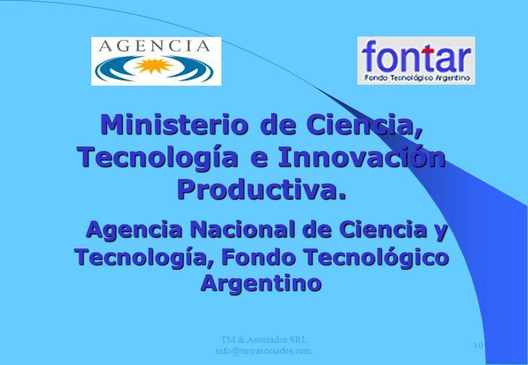 TM & Asociados SRL info@tmyasociados.com 10 Ministerio de Ciencia, Tecnología e Innovación Productiva. Agencia Nacional de Ciencia y Tecnología, Fondo