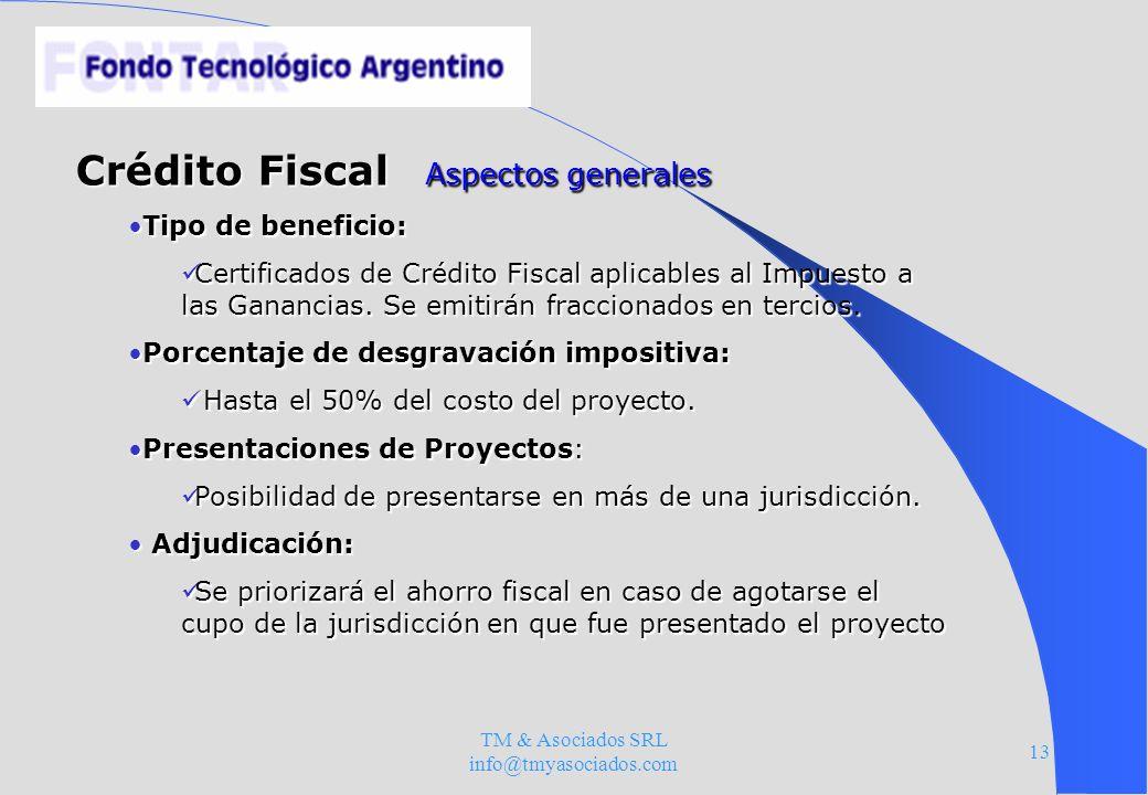 TM & Asociados SRL info@tmyasociados.com 13 Crédito Fiscal Aspectos generales Tipo de beneficio:Tipo de beneficio: Certificados de Crédito Fiscal apli