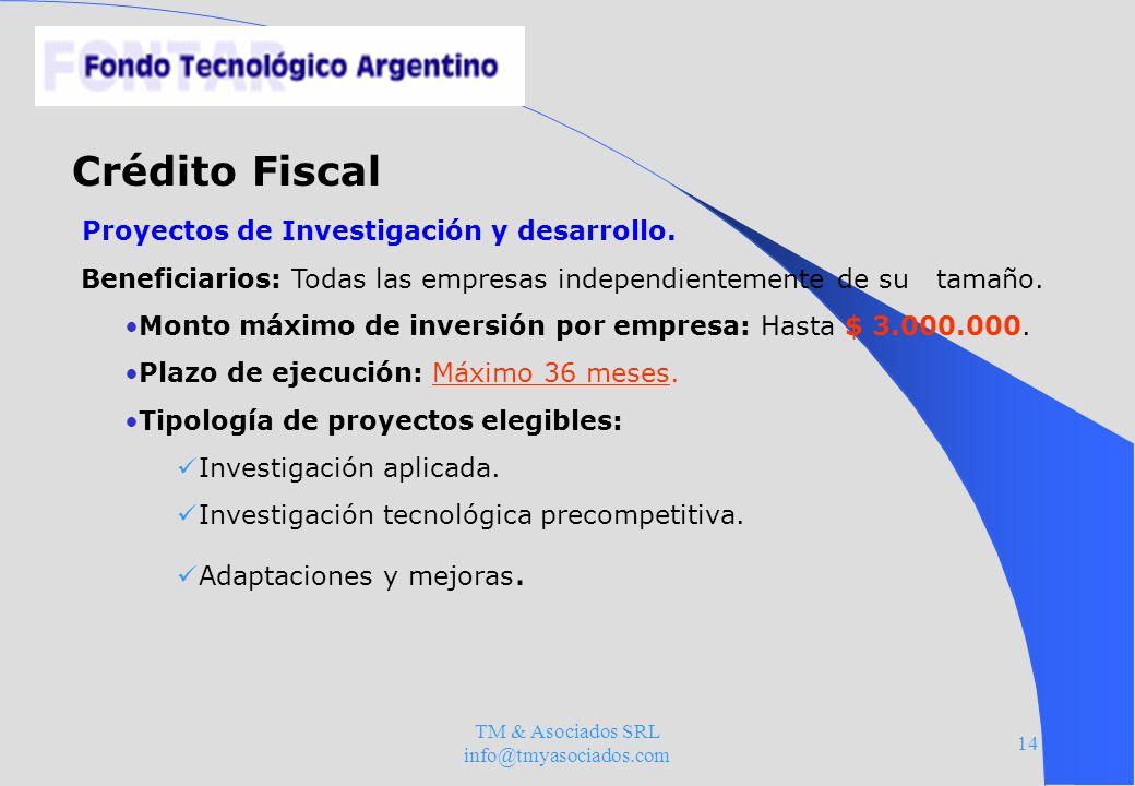 TM & Asociados SRL info@tmyasociados.com 14 Crédito Fiscal Proyectos de Investigación y desarrollo. Beneficiarios: Todas las empresas independientemen