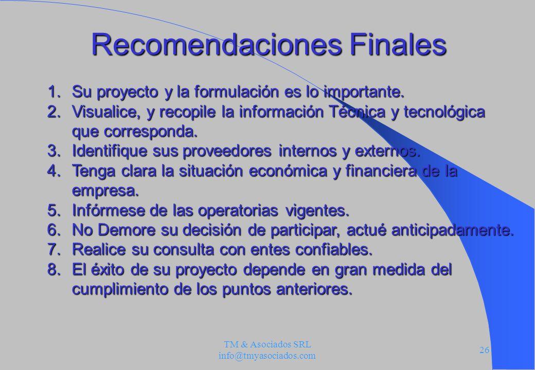 TM & Asociados SRL info@tmyasociados.com 26 Recomendaciones Finales 1.Su proyecto y la formulación es lo importante. 2.Visualice, y recopile la inform