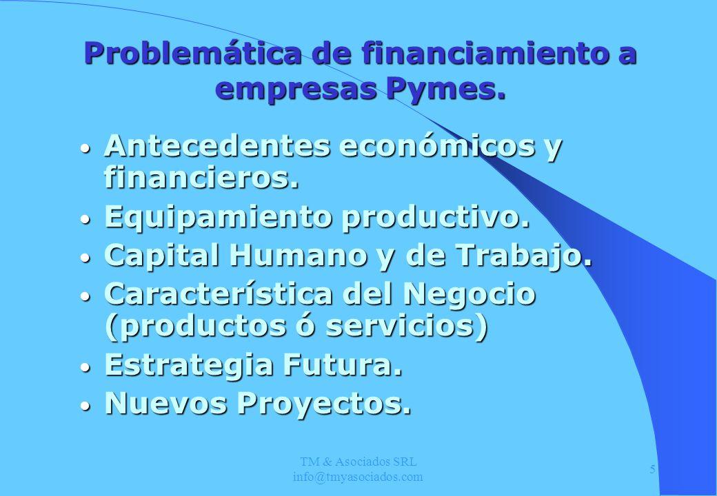 TM & Asociados SRL info@tmyasociados.com 5 Problemática de financiamiento a empresas Pymes. Antecedentes económicos y financieros. Antecedentes económ
