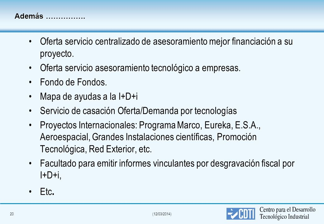 19(12/03/2014) ¿Cómo se presenta un proyecto al CDTI? Vía telemática a través de nuestra web (www.cdti.es) Fase 1:Propuesta de un proyecto de I+D+I. F